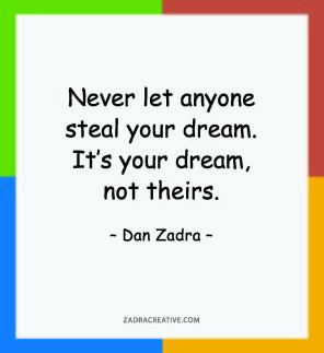 Never let anyone steal your dream