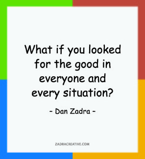 What if you looked for the good