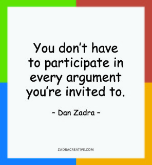 You don't have to participate in every argument